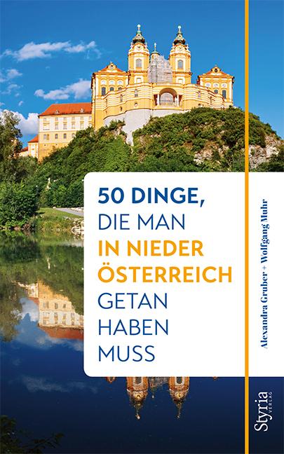 Alexandra Gruber, Wolfgang Muhr: 50 Dinge, die man in Niederösterreich getan haben muss (c) Styria Verlag